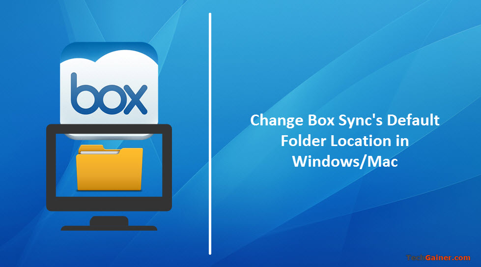 How to Change Box Default Sync Folder on PC/Mac | TechGainer